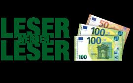 250 Euro für Sie. Ein neuer Leser für uns.